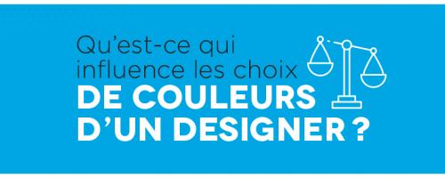 Qu'est-ce qui influence les choix de couleurs d'un designer?